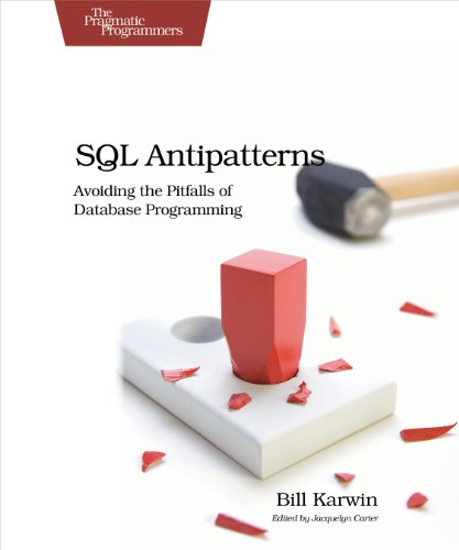SQL Antipatterns: Avoiding the Pitfalls of Database Programming (Pragmatic Programmers) (Sql Design)