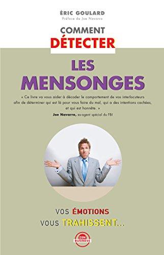 Comment détecter les mensonges: Vos émotions vous trahissent… (Zen business) (French Edition)