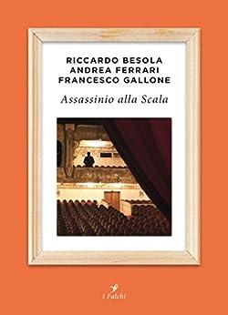 Assassinio alla Scala di [Besola, Riccardo, Ferrari, Andrea, Gallone, Francesco]