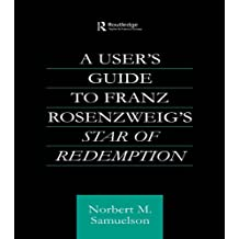A User's Guide to Franz Rosenzweig's Star of Redemption (Routledge Jewish Studies Series)