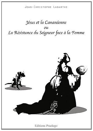 Jésus et la Cananéenne : La résistance du Seigneur face à la Femme par (Broché - Oct 14, 2011)
