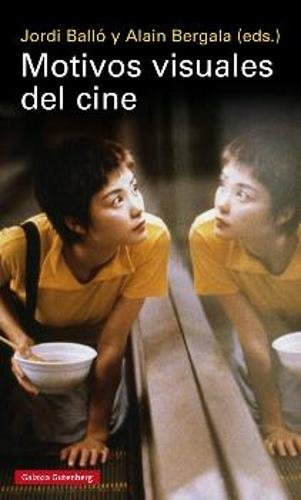 Motivos visuales del cine por BALLO JORDI Y BERGALA ALAIN