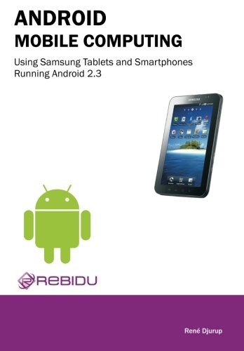 Android Mobile Computing Using Samsung Tablets and Smartphones Running Android 2.3