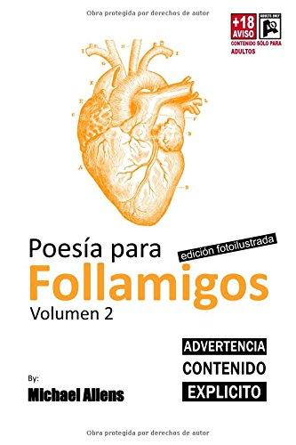 Poesía para Follamigos: Volumen 2. Edición foto-ilustrada (Poemas para Follamigos)