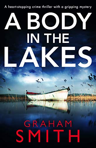 A Body in the Lakes: A gripping crime thriller with a heart-stopping twist by [Smith, Graham]