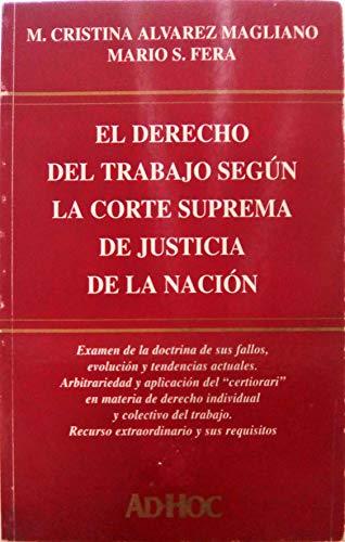 El Derecho del Trabajo Segun La Corte Suprema de Justicia de La Nacion por M. Cristina Alvarez Magliano