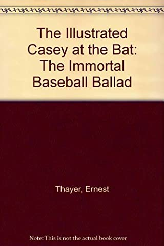 The Illustrated Casey at the Bat: The Immortal Baseball