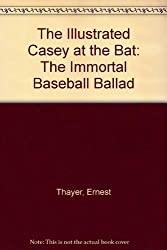 The Illustrated Casey at the Bat: The Immortal Baseball Ballad