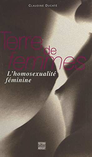 Terre de femmes : l'homosexualité féminine (Articles Sans C) par Claudine Ducaté
