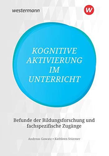 Kognitive Aktivierung im Unterricht: Befunde der Bildungsforschung und fachspezifische Zugänge