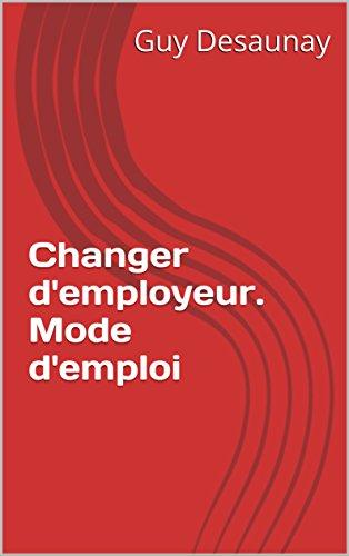 Couverture du livre Changer d'employeur. Mode d'emploi