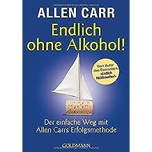 Endlich ohne Alkohol!: Der einfache Weg mit Allen Carrs Erfolgsmethode