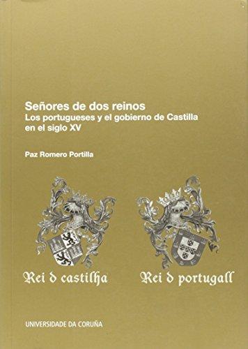 Señores de dos reinos. Los portugueses y el gobierno de Castilla en el siglo XV (Monografías) por Paz Romero Portilla