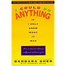 I Could Do Anything, If I Only Knew What it Was: How to Discover What You Really Want and How to Get it by Barbara Sher (1995-08-03)