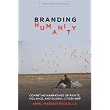 Branding Humanity: Competing Narratives of Rights, Violence, and Global Citizenship (Stanford Studies in Human Rights)