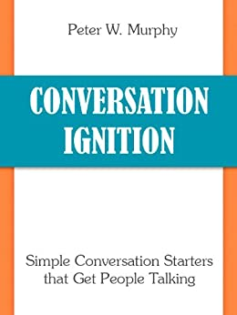 Conversation Ignition - Simple Conversation Starters that Get People Talking (English Edition) par [Murphy, Peter W.]