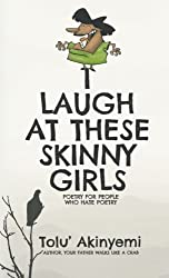 I Laugh At These Skinny Girls: Poetry for people who hate poetry II