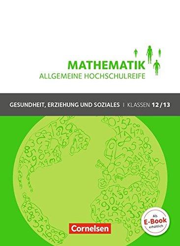 Mathematik - Allgemeine Hochschulreife - Gesundheit, Erziehung und Soziales: Klasse 12/13 - Schülerbuch
