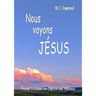 Nous  voyons jesus - études bibliques sur l'epitre aux hebreux