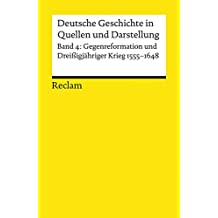 Deutsche Geschichte in Quellen und Darstellung, Band 4: Gegenreformation und Dreissigjähriger Krieg 1555-1648