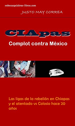 CIApas. Complot contra México: Las ligas de la rebelión en Chiapas y el atentado vs Colosio hace 20 años