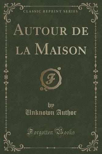 Autour de la Maison (Classic Reprint)
