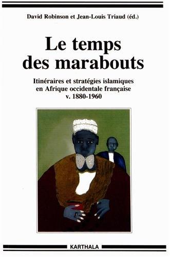 Le temps des marabouts. Itinéraires et stratégies islamiques en Afrique Occidentale Française v.1880-1960