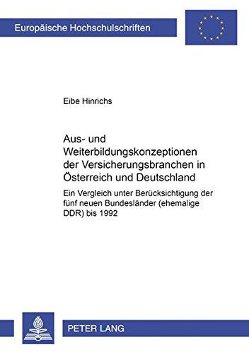 Aus- und Weiterbildungskonzeptionen der Versicherungsbranchen in Österreich und Deutschland: Ein Vergleich unter Berücksichtigung der fünf neuen ... Universitaires Européennes, Band 2665