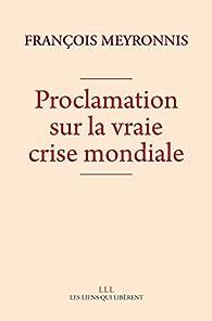 Proclamation sur la vraie crise mondiale par François Meyronnis
