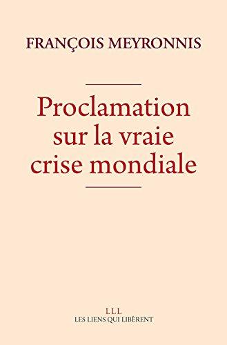 Proclamation sur la vraie crise mondiale (LIENS QUI LIBER) par François Meyronnis