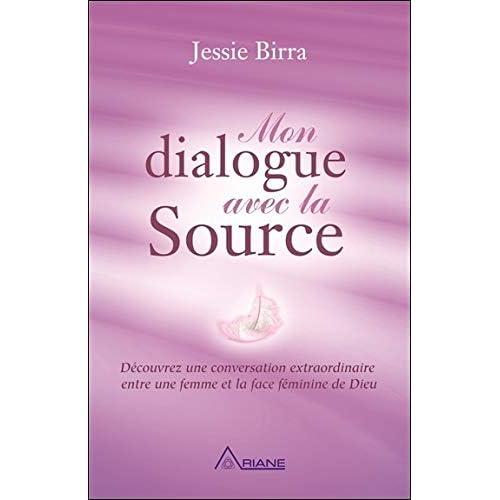 Mon dialogue avec la Source - Découvrez une conversation extraordinaire entre une femme et la face féminine de Dieu