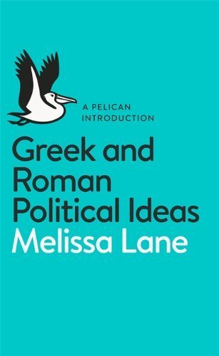 Greek and Roman Political Ideas: A Pelican Introduction by Lane, Melissa (2014) Paperback