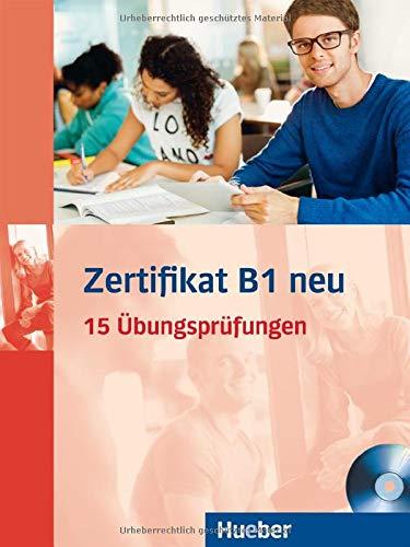 Zertifikat B1 neu: 15 Übungsprüfungen.Deutsch als Fremdsprache / Übungsbuch + MP3-CD