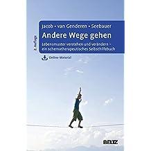 Andere Wege gehen: Lebensmuster verstehen und verändern - ein schematherapeutisches Selbsthilfebuch. Mit Online-Material