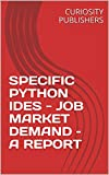 This report covers all those popular PYTHON IDES that DEVELOPERS are using all over the world. Besides, this report lets you know what is the current market demand of each PYTHON IDE.Therefore, before LEARNING/WORKING ON any PYTHON IDES, nowadays, it...
