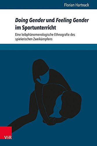 Doing Gender und Feeling Gender im Sportunterricht: Eine leibphänomenologische Ethnografie des spielerischen Zweikämpfens