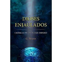 DIOSES ENJAULADOS (Ciencia ficción) (Crónicas de la ciudad-imperio nº 1)
