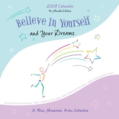 Believe in Yourself and Your Dreams 2009 Calendar: A Blue Mountain Arts Collection