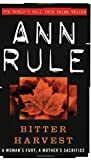 Bitter Harvest: A Woman's Fury. A Mother's Sacrifice (True Crime Files) by Ann Rule (1-Apr-1999) Paperback