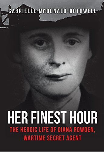 her-finest-hour-the-heroic-life-of-diana-rowden-wartime-secret-agent