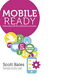 Mobile Ready: Connecting With The Untethered Consumer (English Edition)