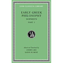 Early Greek Philosophy, Volume VIII: Sophists, Part 1 (Loeb Classical Library, Band 531)