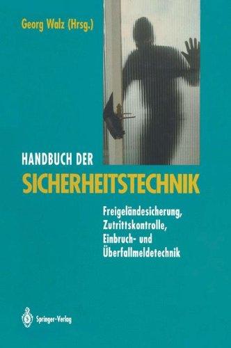 Handbuch der Sicherheitstechnik: Freigeländesicherung, Zutrittskontrolle, Einbruch- und Überfallmeldetechnik