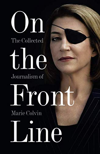 On the Front Line: The Collected Journalism of Marie Colvin por Marie Colvin