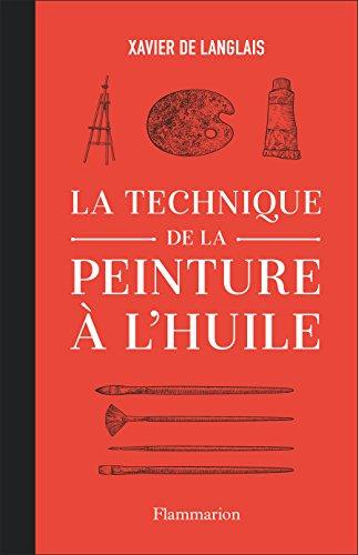 La technique de la peinture à l'huile par Xavier de Langlais