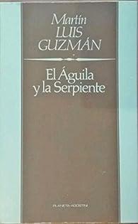El águila y la serpiente par Martín Luis Guzman