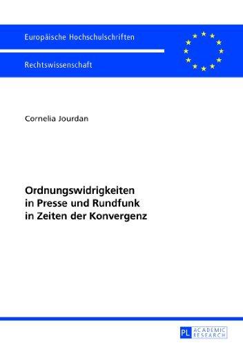 Ordnungswidrigkeiten in Presse Und Rundfunk in Zeiten Der Konvergenz (Europaeische Hochschulschriften / European University Studie) by Cornelia Jourdan (2012-12-22)