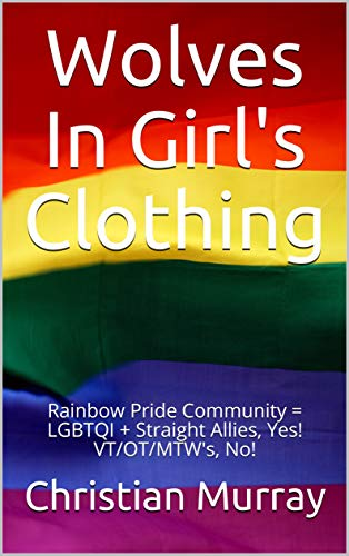Wolves In Girl's Clothing: Rainbow Pride Community = LGBTQI + Straight Allies, Yes! VT/OT/MTW's, No! (English Edition)