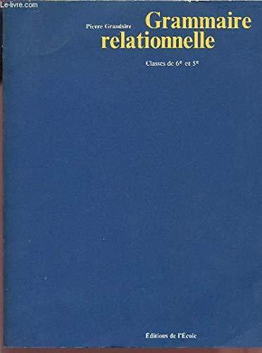 GRAMMAIRE RELATIONNELLE / CLASSES DE 6è ET 5è + FASCICULE (LIVRET COMPRENANT 100 TEXTES D'AUTEUR ET DEUX INDEX GRAMMATICAUX).