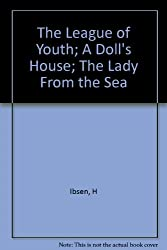 The League of Youth; A Doll's House; The Lady From the Sea